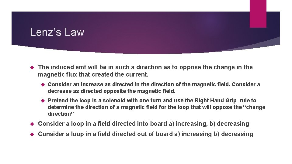 Lenz's Law The induced emf will be in such a direction as to oppose
