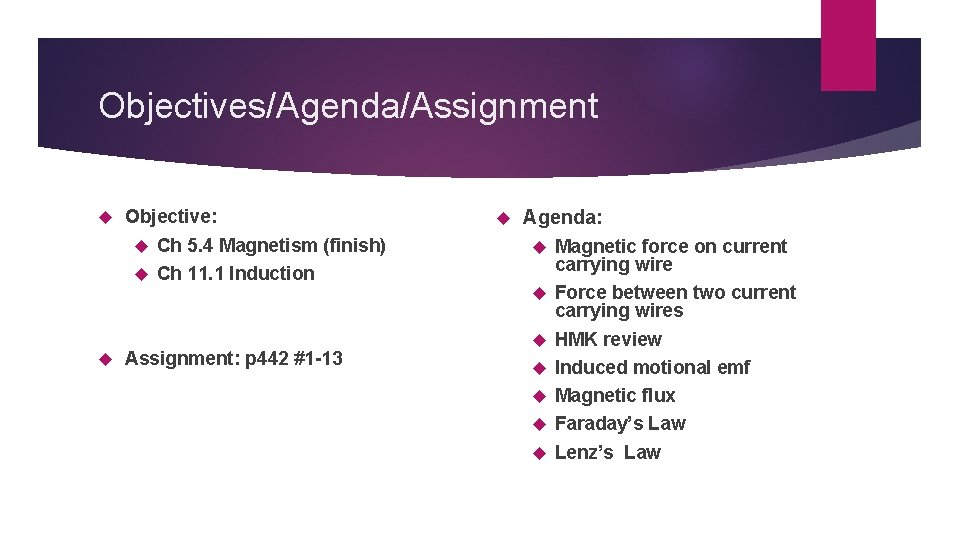 Objectives/Agenda/Assignment Objective: Ch 5. 4 Magnetism (finish) Ch 11. 1 Induction Agenda: Assignment: p