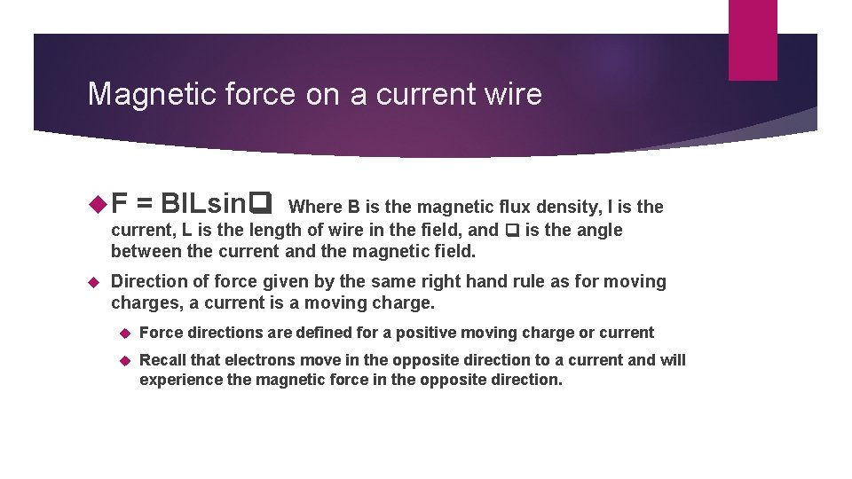 Magnetic force on a current wire F = BILsin Where B is the magnetic