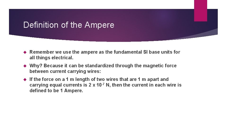 Definition of the Ampere Remember we use the ampere as the fundamental SI base