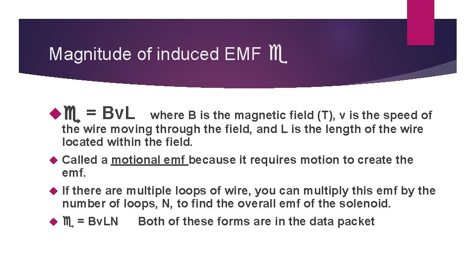 Magnitude of induced EMF = Bv. L where B is the magnetic field (T),
