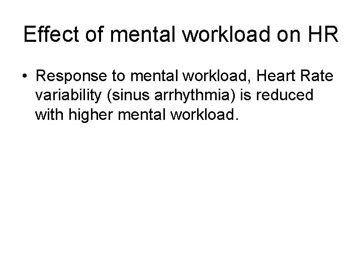 Effect of mental workload on HR • Response to mental workload, Heart Rate variability