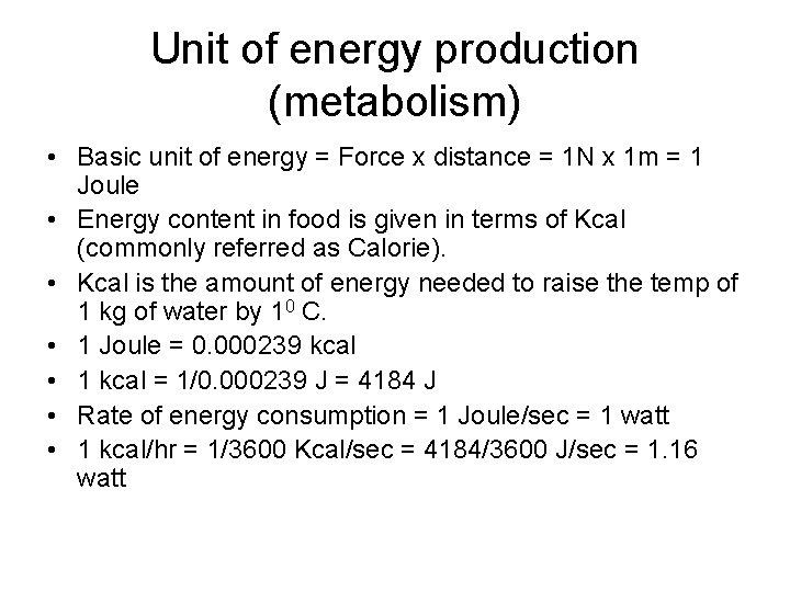 Unit of energy production (metabolism) • Basic unit of energy = Force x distance