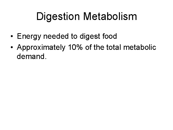 Digestion Metabolism • Energy needed to digest food • Approximately 10% of the total