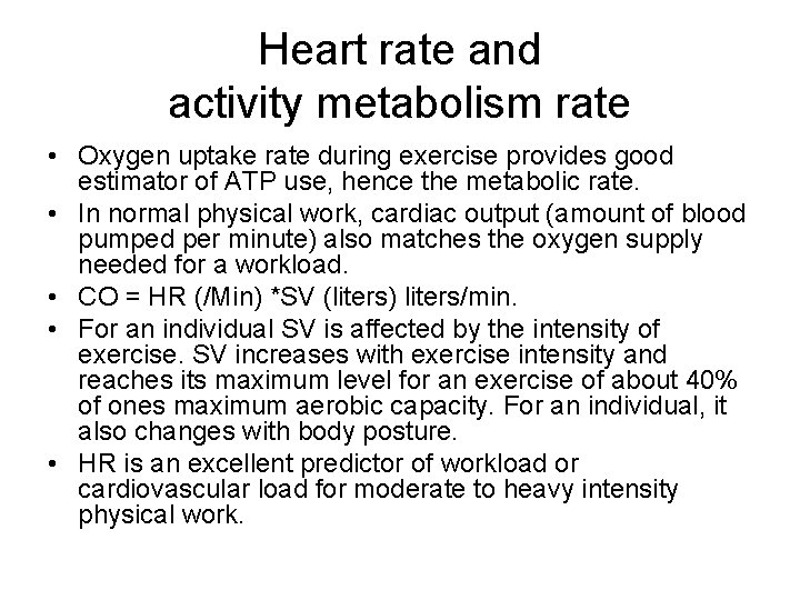 Heart rate and activity metabolism rate • Oxygen uptake rate during exercise provides good