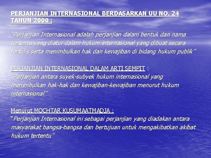 """PERJANJIAN INTERNASIONAL BERDASARKAN UU NO. 24 TAHUN 2000 : """"Perjanjian Internasional adalah perjanjian dalam"""