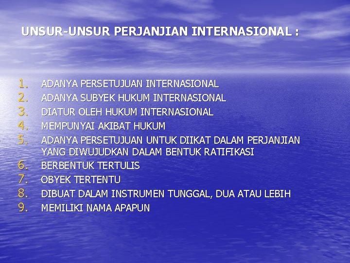 UNSUR-UNSUR PERJANJIAN INTERNASIONAL : 1. 2. 3. 4. 5. 6. 7. 8. 9. ADANYA