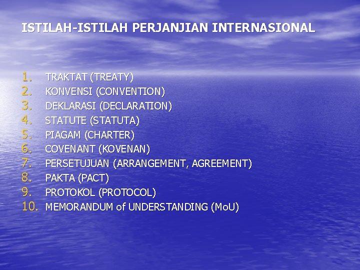 ISTILAH-ISTILAH PERJANJIAN INTERNASIONAL 1. 2. 3. 4. 5. 6. 7. 8. 9. 10. TRAKTAT