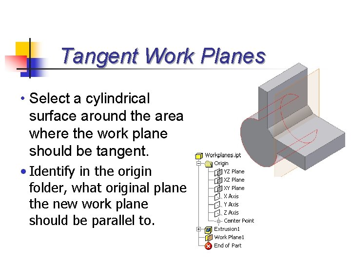 Tangent Work Planes • Select a cylindrical surface around the area where the work