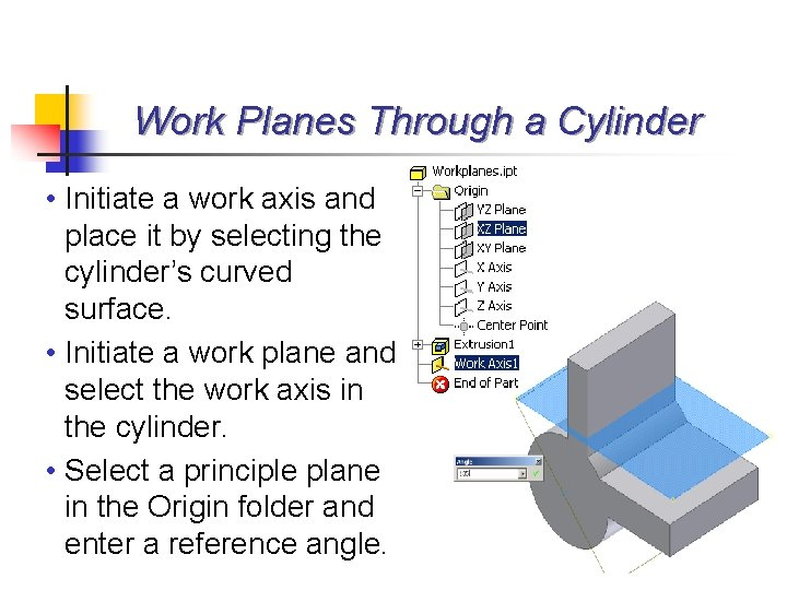 Work Planes Through a Cylinder • Initiate a work axis and place it by