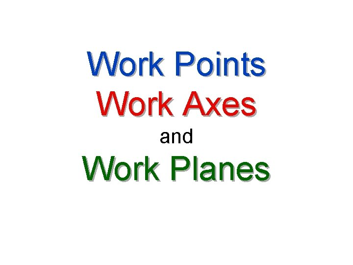 Work Points Work Axes and Work Planes