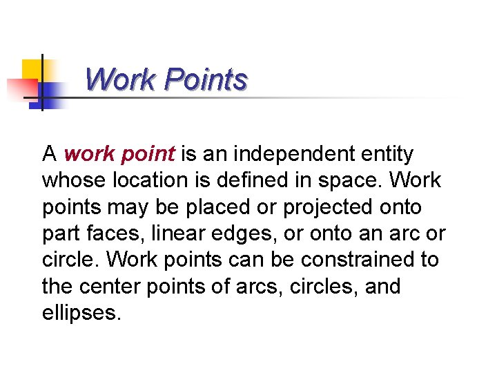 Work Points A work point is an independent entity whose location is defined in