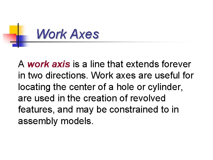 Work Axes A work axis is a line that extends forever in two directions.