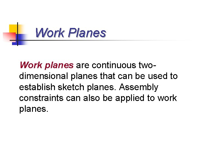 Work Planes Work planes are continuous twodimensional planes that can be used to establish