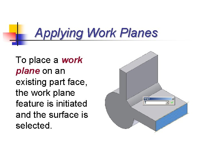 Applying Work Planes To place a work plane on an existing part face, the