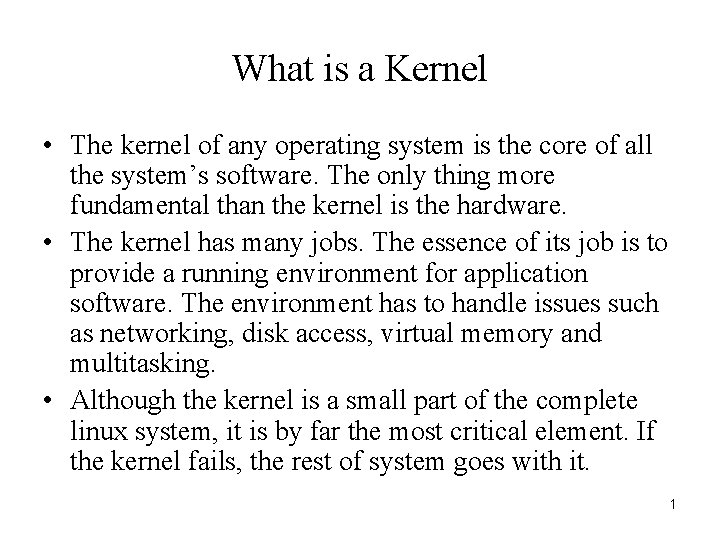 What is a Kernel • The kernel of any operating system is the core