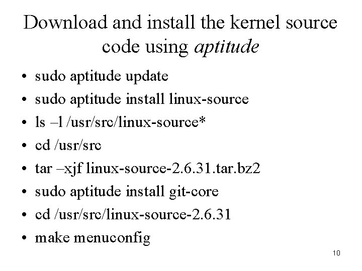 Download and install the kernel source code using aptitude • • sudo aptitude update