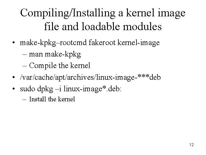 Compiling/Installing a kernel image file and loadable modules • make-kpkg–rootcmd fakeroot kernel-image – man