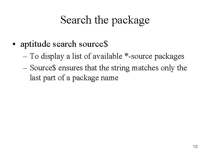 Search the package • aptitude search source$ – To display a list of available