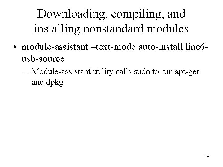 Downloading, compiling, and installing nonstandard modules • module-assistant –text-mode auto-install line 6 usb-source –