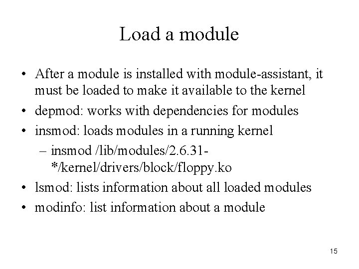 Load a module • After a module is installed with module-assistant, it must be