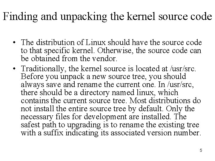 Finding and unpacking the kernel source code • The distribution of Linux should have
