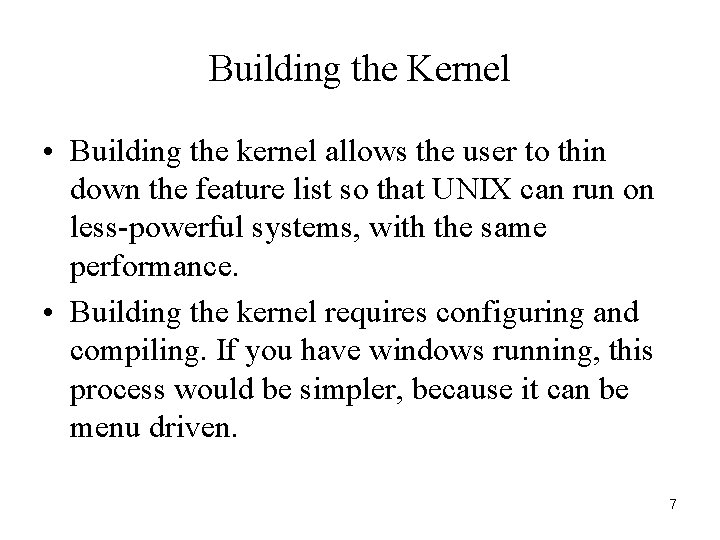 Building the Kernel • Building the kernel allows the user to thin down the