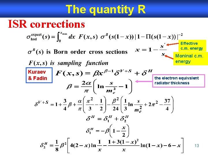 The quantity R ISR corrections Effective c. m. energy Moninal c. m. energy Kuraev
