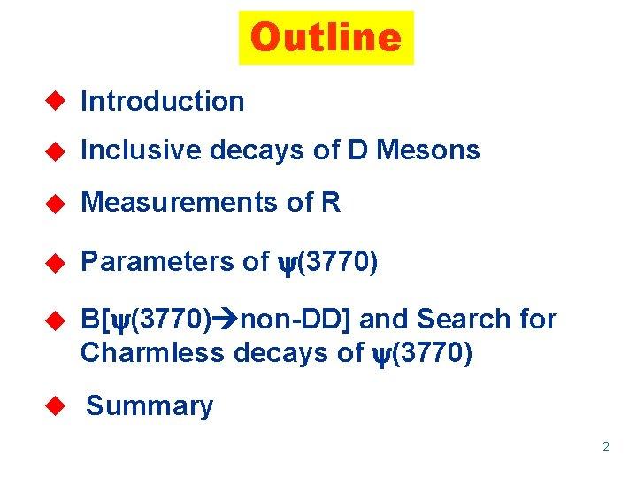 Outline u Introduction u Inclusive decays of D Mesons u Measurements of R u