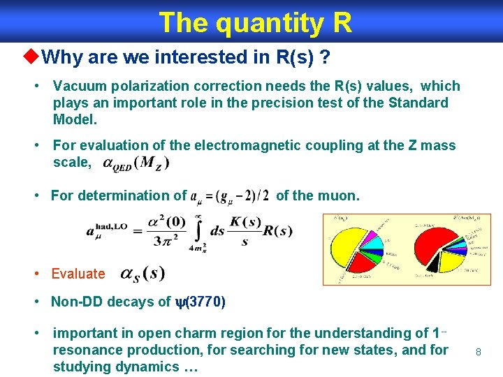 The quantity R u. Why are we interested in R(s) ? • Vacuum polarization
