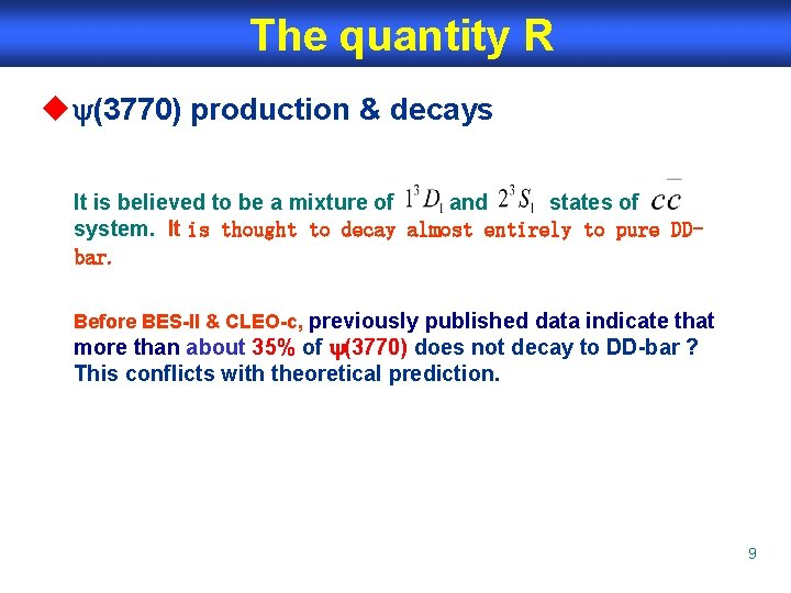 The quantity R u (3770) production & decays It is believed to be a