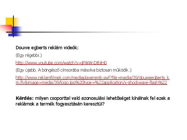 Douwe egberts reklám videók: (Egy régebbi. ) http: //www. youtube. com/watch? v=j. PWW-Dthl. H