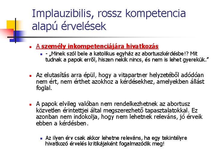 Implauzibilis, rossz kompetencia alapú érvelések n A személy inkompetenciájára hivatkozás n n n -