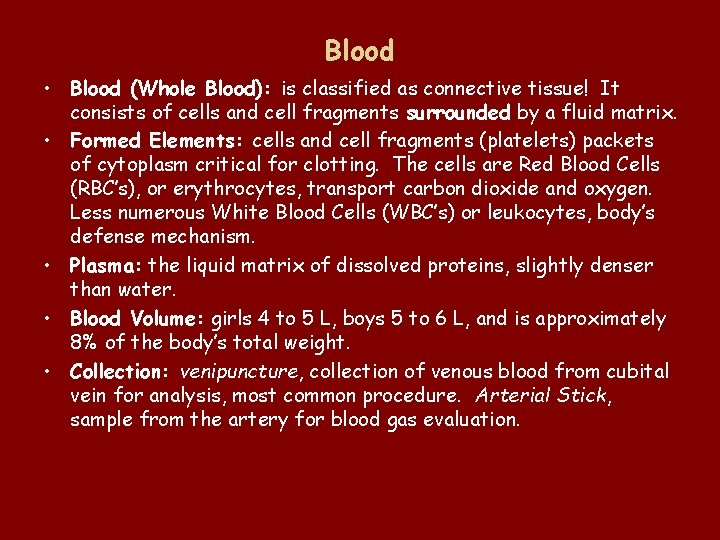 Blood • Blood (Whole Blood): is classified as connective tissue! It consists of cells
