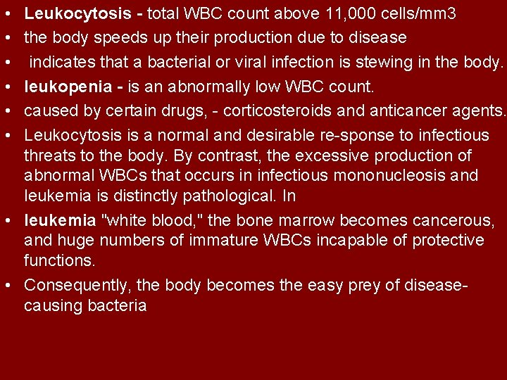 • • • Leukocytosis - total WBC count above 11, 000 cells/mm 3