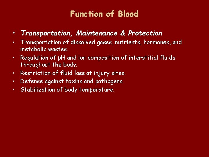 Function of Blood • Transportation, Maintenance & Protection • Transportation of dissolved gases, nutrients,