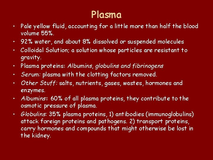 Plasma • Pale yellow fluid, accounting for a little more than half the blood