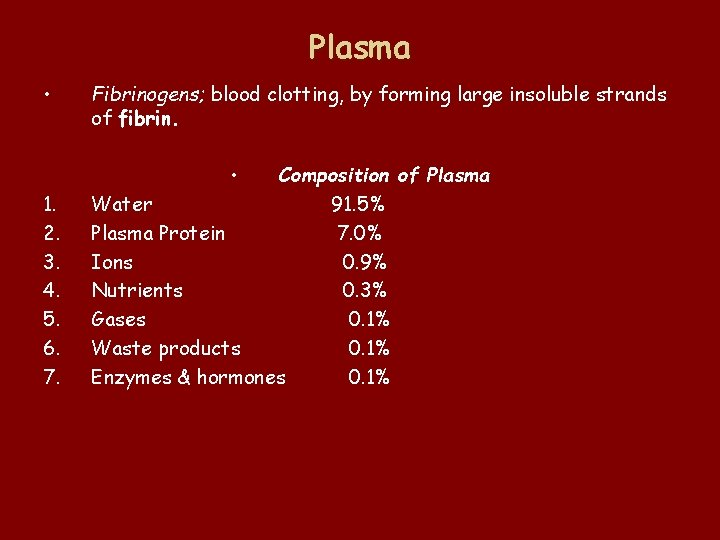 Plasma • Fibrinogens; blood clotting, by forming large insoluble strands of fibrin. • 1.