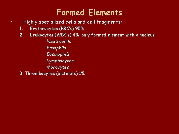Formed Elements • Highly specialized cells and cell fragments: 1. 2. Erythrocytes (RBC's) 95%