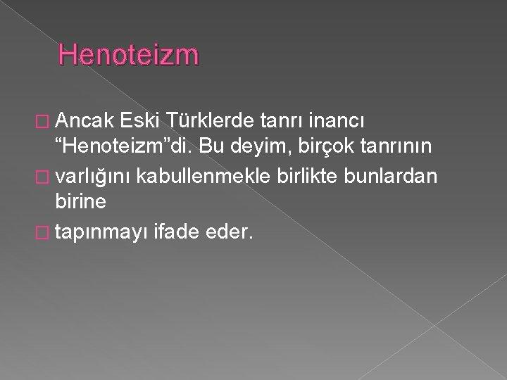 """Henoteizm � Ancak Eski Türklerde tanrı inancı """"Henoteizm""""di. Bu deyim, birçok tanrının � varlığını"""