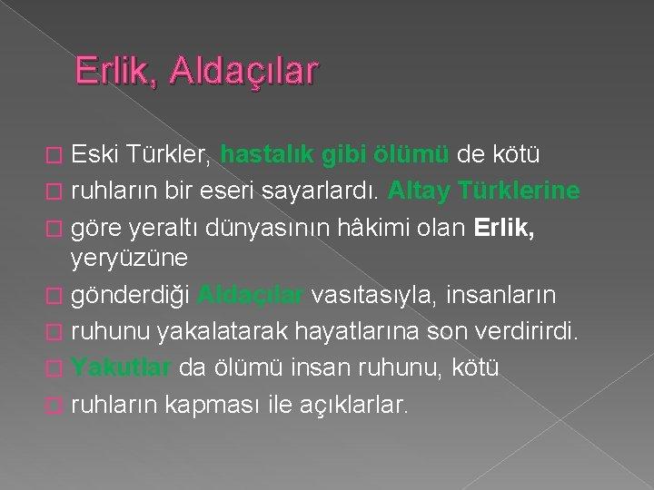 Erlik, Aldaçılar Eski Türkler, hastalık gibi ölümü de kötü � ruhların bir eseri sayarlardı.