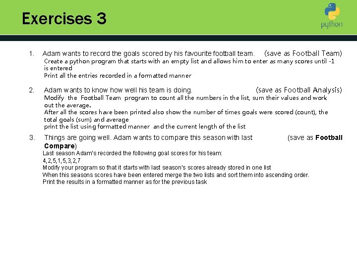 Exercises 3 1. Adam wants to record the goals scored by his favourite football