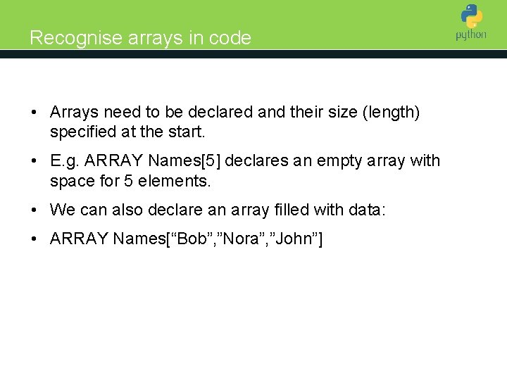 Recognise arrays in code Introduction to Python • Arrays need to be declared and