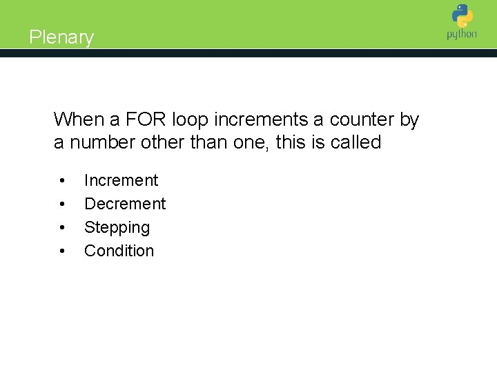 Plenary Introduction to Python When a FOR loop increments a counter by a number
