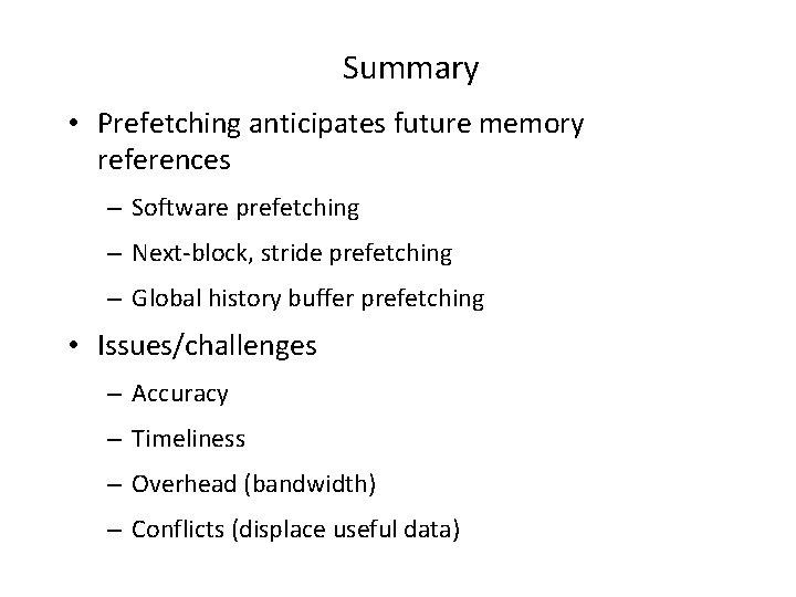 Summary • Prefetching anticipates future memory references – Software prefetching – Next-block, stride prefetching