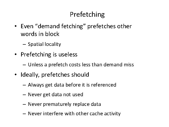 """Prefetching • Even """"demand fetching"""" prefetches other words in block – Spatial locality •"""
