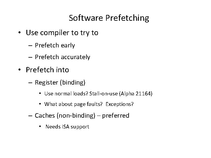 Software Prefetching • Use compiler to try to – Prefetch early – Prefetch accurately