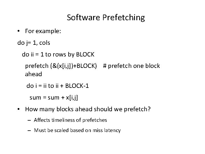 Software Prefetching • For example: do j= 1, cols do ii = 1 to