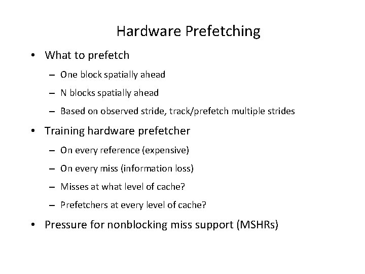 Hardware Prefetching • What to prefetch – One block spatially ahead – N blocks