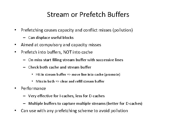 Stream or Prefetch Buffers • Prefetching causes capacity and conflict misses (pollution) – Can